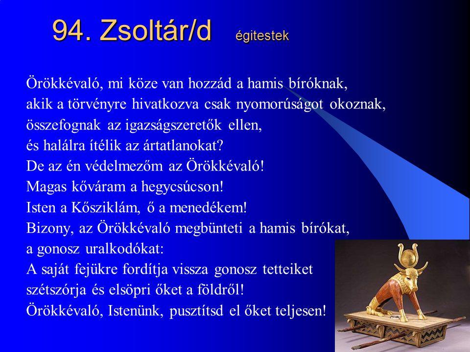 94. Zsoltár/d égitestek Örökkévaló, mi köze van hozzád a hamis bíróknak, akik a törvényre hivatkozva csak nyomorúságot okoznak,