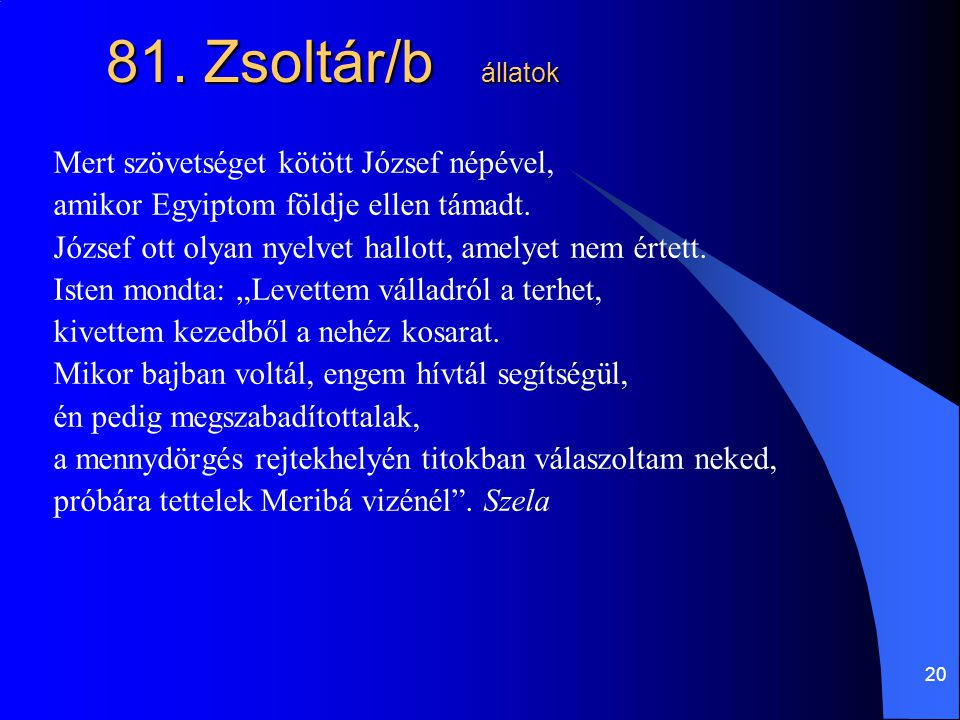 81. Zsoltár/b állatok Mert szövetséget kötött József népével,