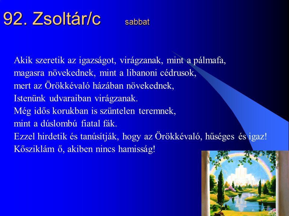 92. Zsoltár/c sabbat Akik szeretik az igazságot, virágzanak, mint a pálmafa, magasra növekednek, mint a libanoni cédrusok,