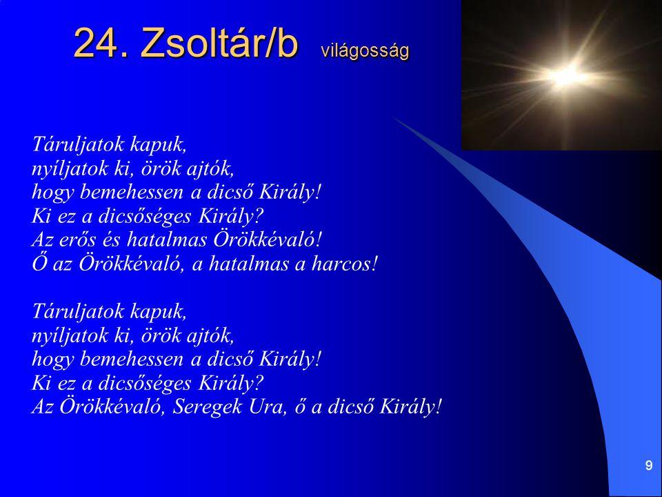 24. Zsoltár/b világosság Táruljatok kapuk, nyíljatok ki, örök ajtók,