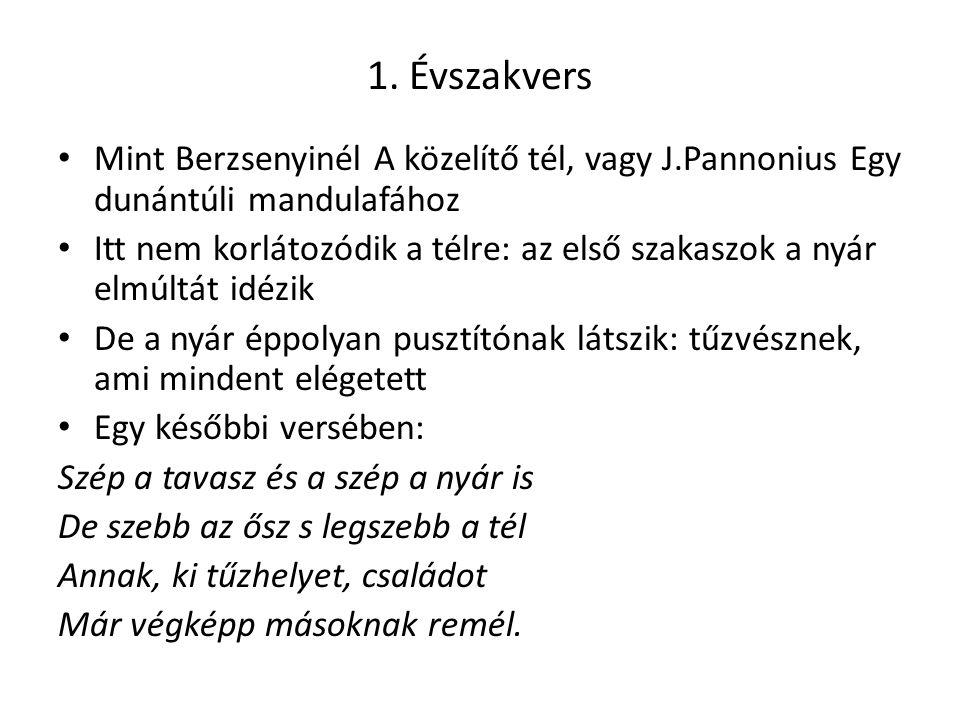 1. Évszakvers Mint Berzsenyinél A közelítő tél, vagy J.Pannonius Egy dunántúli mandulafához.