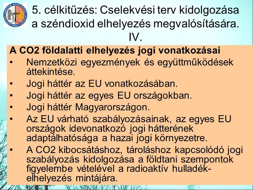 5. célkitűzés: Cselekvési terv kidolgozása a széndioxid elhelyezés megvalósítására. IV.