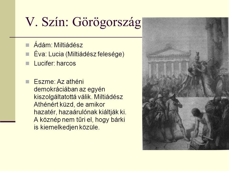 V. Szín: Görögország Ádám: Miltiádész Éva: Lucia (Miltiádész felesége)