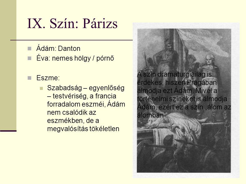 IX. Szín: Párizs Ádám: Danton Éva: nemes hölgy / pórnő Eszme: