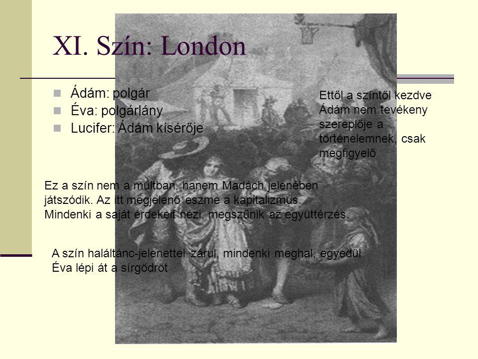 XI. Szín: London Ádám: polgár Éva: polgárlány Lucifer: Ádám kísérője