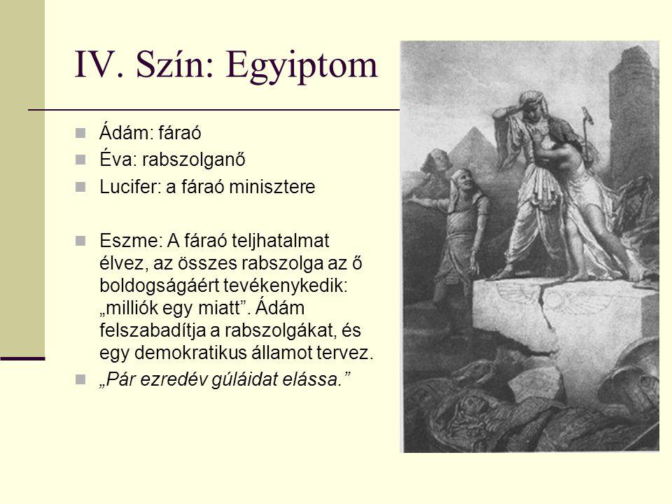 IV. Szín: Egyiptom Ádám: fáraó Éva: rabszolganő