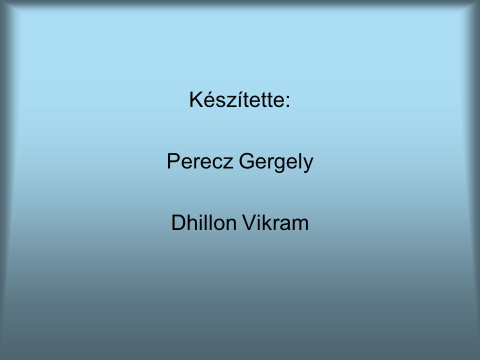 Készítette: Perecz Gergely Dhillon Vikram