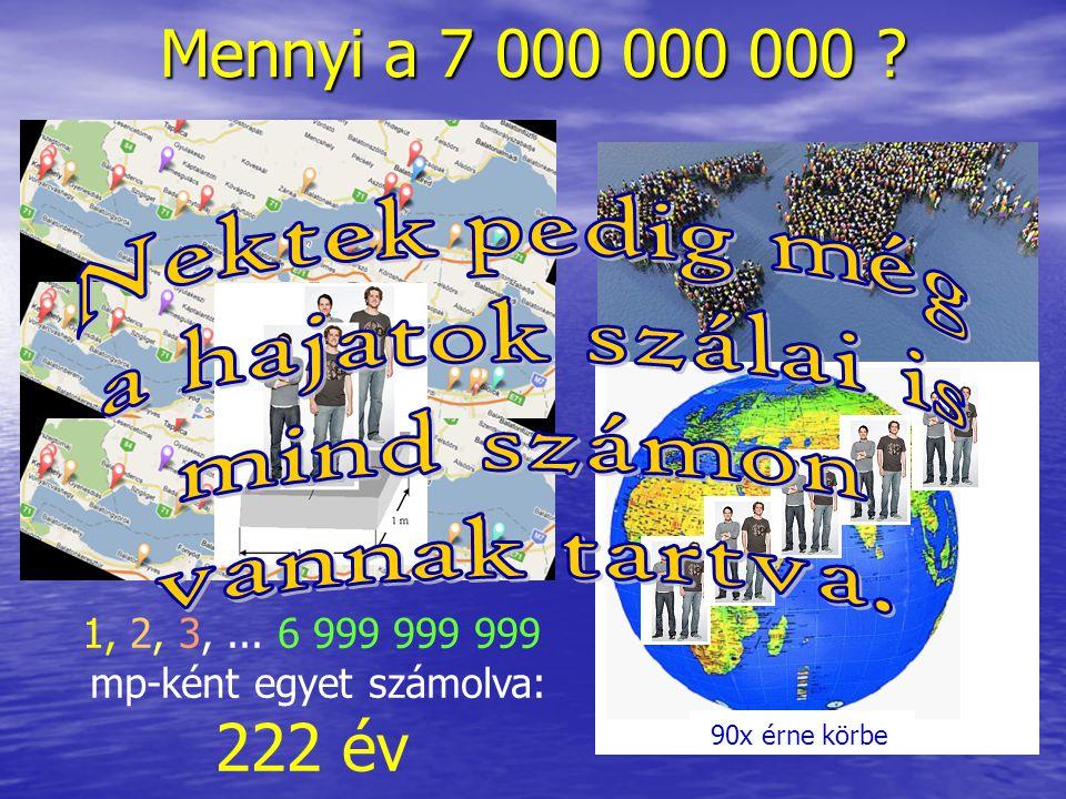 1, 2, 3, ... 6 999 999 999 mp-ként egyet számolva: 222 év