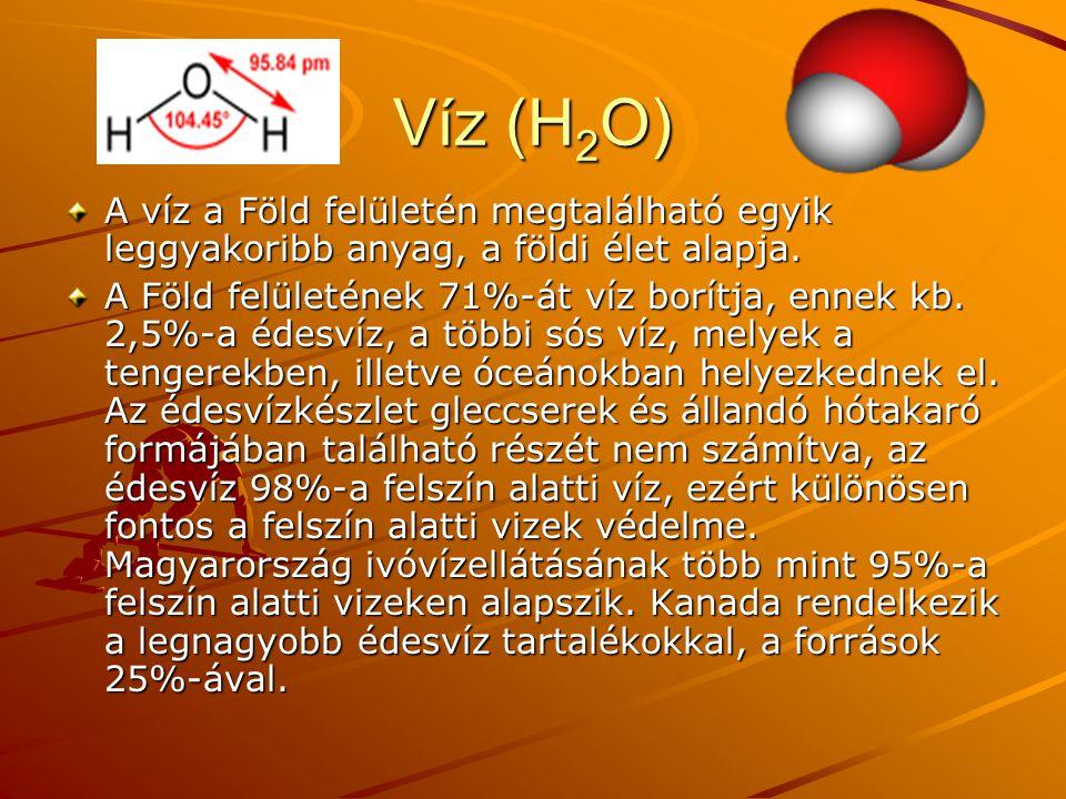 Víz (H2O) A víz a Föld felületén megtalálható egyik leggyakoribb anyag, a földi élet alapja.