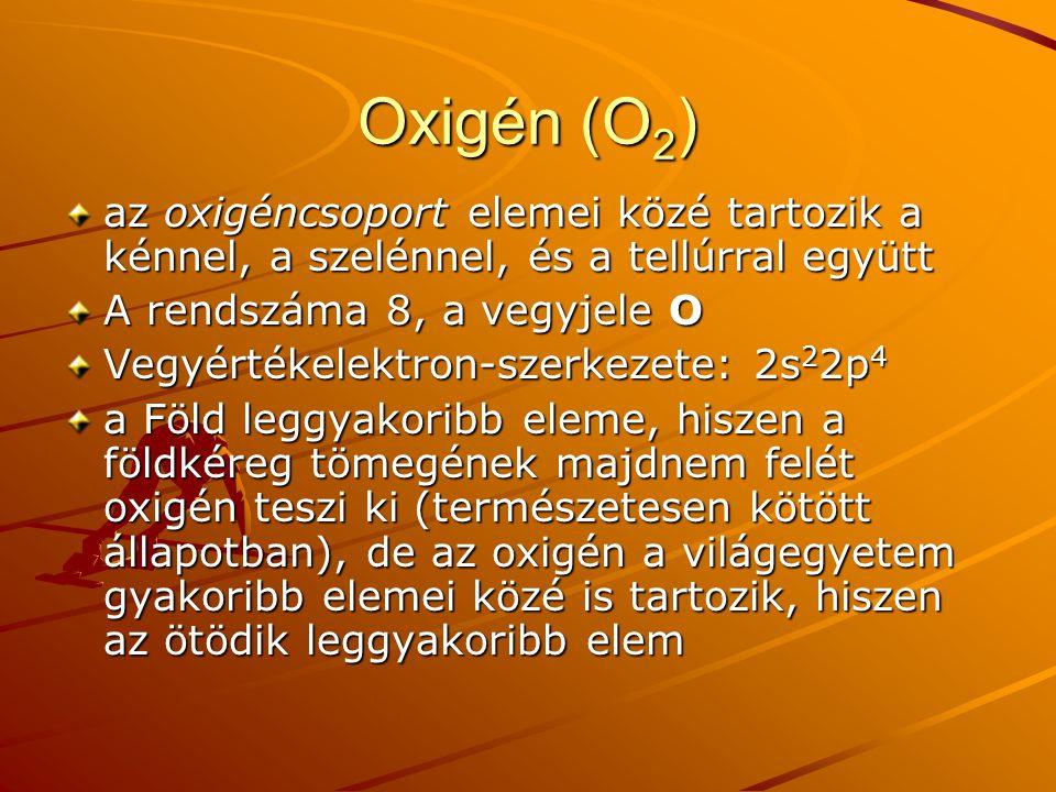 Oxigén (O2) az oxigéncsoport elemei közé tartozik a kénnel, a szelénnel, és a tellúrral együtt. A rendszáma 8, a vegyjele O.