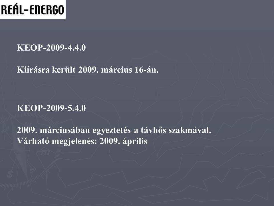 KEOP-2009-4.4.0 Kiírásra került 2009. március 16-án. KEOP-2009-5.4.0. 2009. márciusában egyeztetés a távhős szakmával.