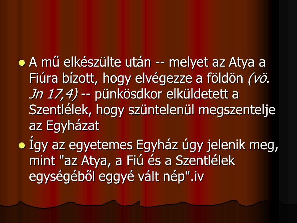 A mű elkészülte után -- melyet az Atya a Fiúra bízott, hogy elvégezze a földön (vö. Jn 17,4) -- pünkösdkor elküldetett a Szentlélek, hogy szüntelenül megszentelje az Egyházat