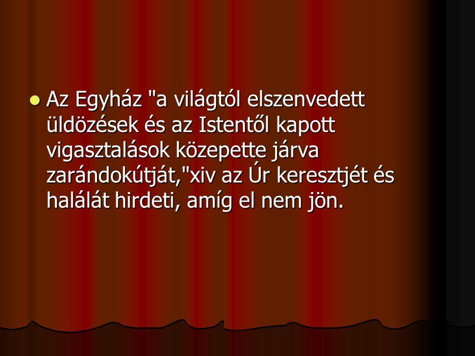 Az Egyház a világtól elszenvedett üldözések és az Istentől kapott vigasztalások közepette járva zarándokútját, xiv az Úr keresztjét és halálát hirdeti, amíg el nem jön.