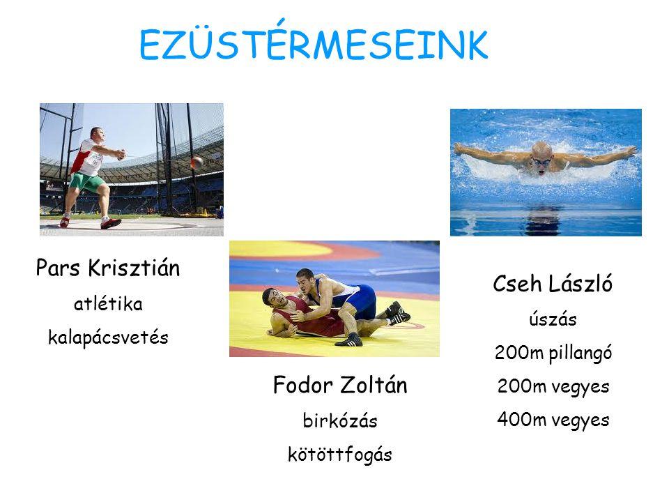 EZÜSTÉRMESEINK Pars Krisztián Cseh László Fodor Zoltán atlétika