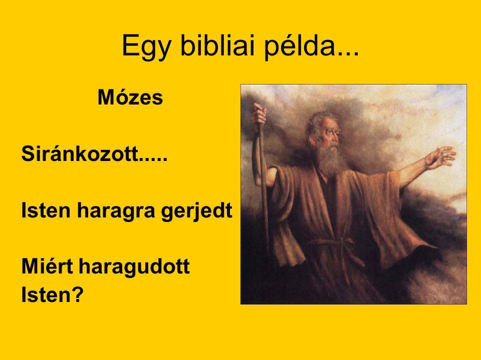 Egy bibliai példa... Mózes Siránkozott..... Isten haragra gerjedt