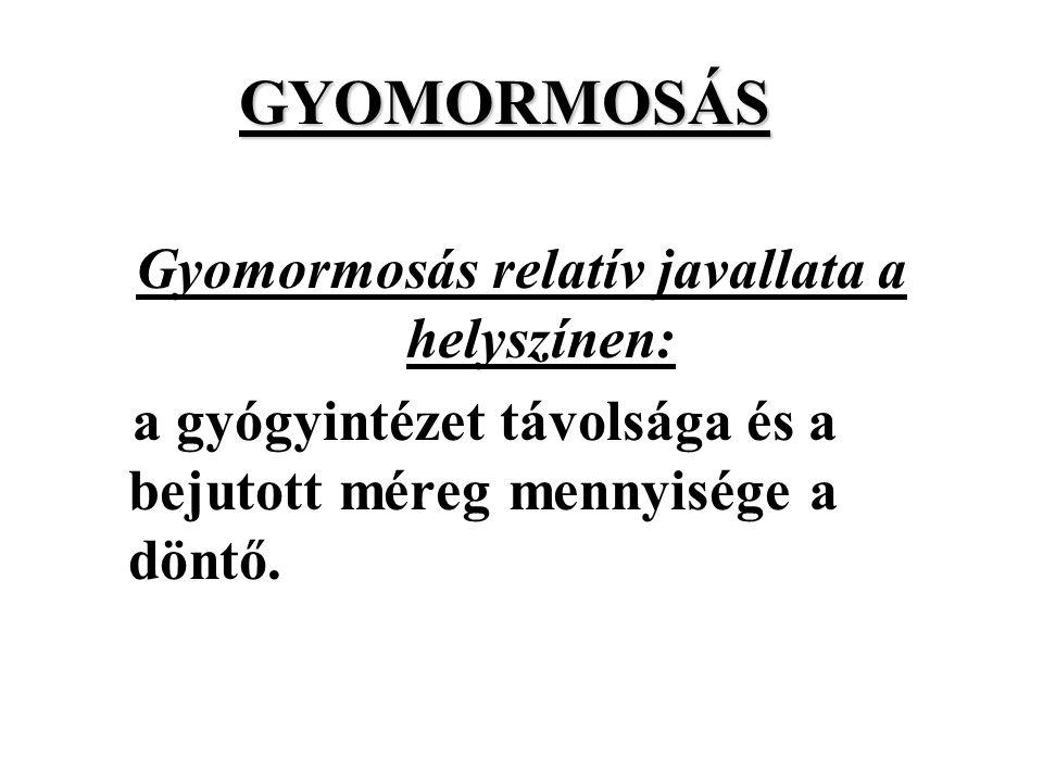 Gyomormosás relatív javallata a helyszínen: