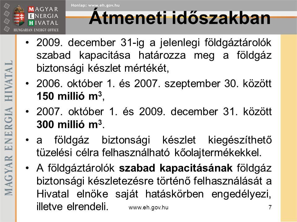 Átmeneti időszakban 2009. december 31-ig a jelenlegi földgáztárolók szabad kapacitása határozza meg a földgáz biztonsági készlet mértékét,
