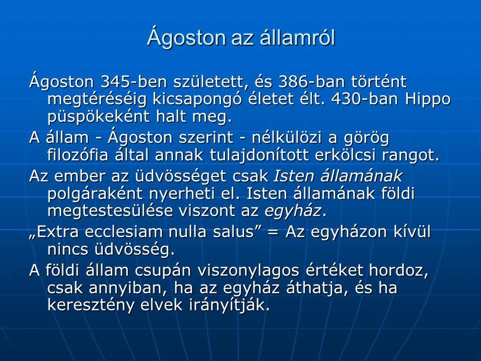 Ágoston az államról Ágoston 345-ben született, és 386-ban történt megtéréséig kicsapongó életet élt. 430-ban Hippo püspökeként halt meg.