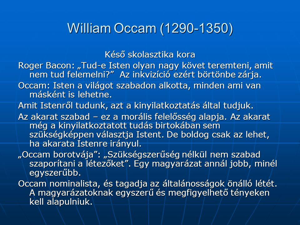 William Occam (1290-1350) Késő skolasztika kora
