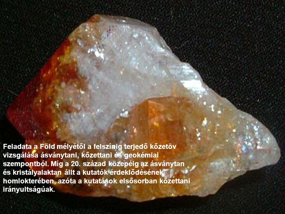 Feladata a Föld mélyétől a felszínig terjedő kőzetöv vizsgálása ásványtani, kőzettani és geokémiai szempontból.