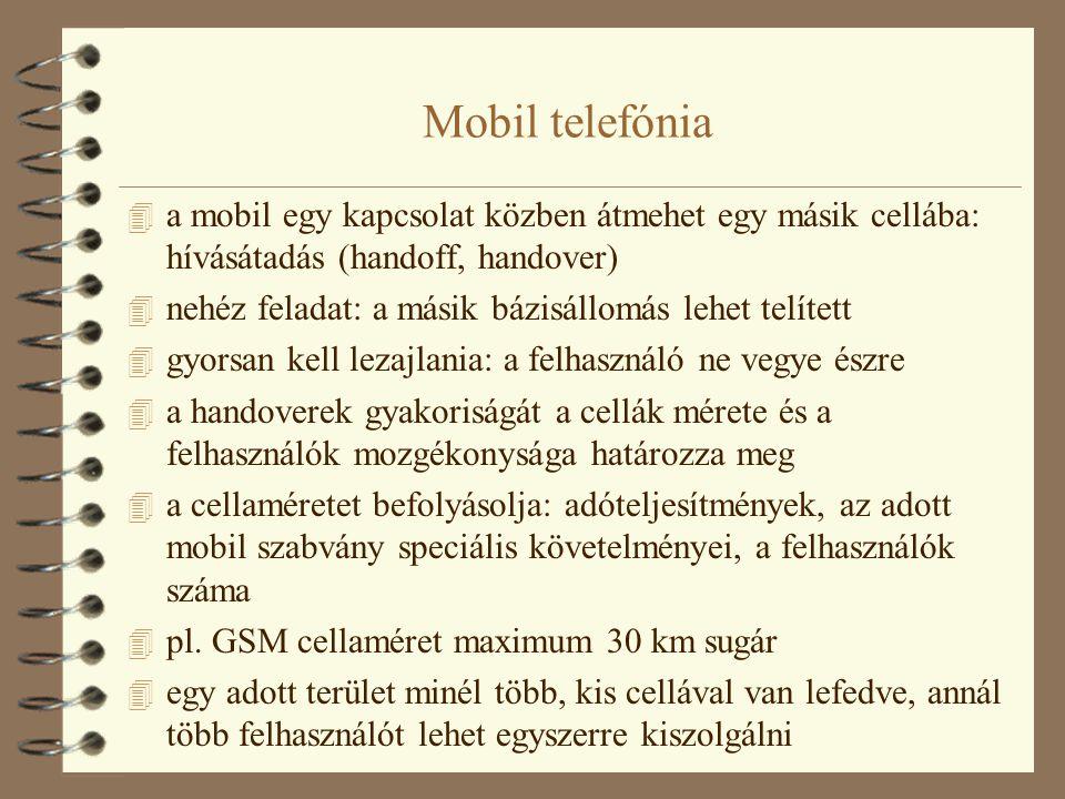 Mobil telefónia a mobil egy kapcsolat közben átmehet egy másik cellába: hívásátadás (handoff, handover)