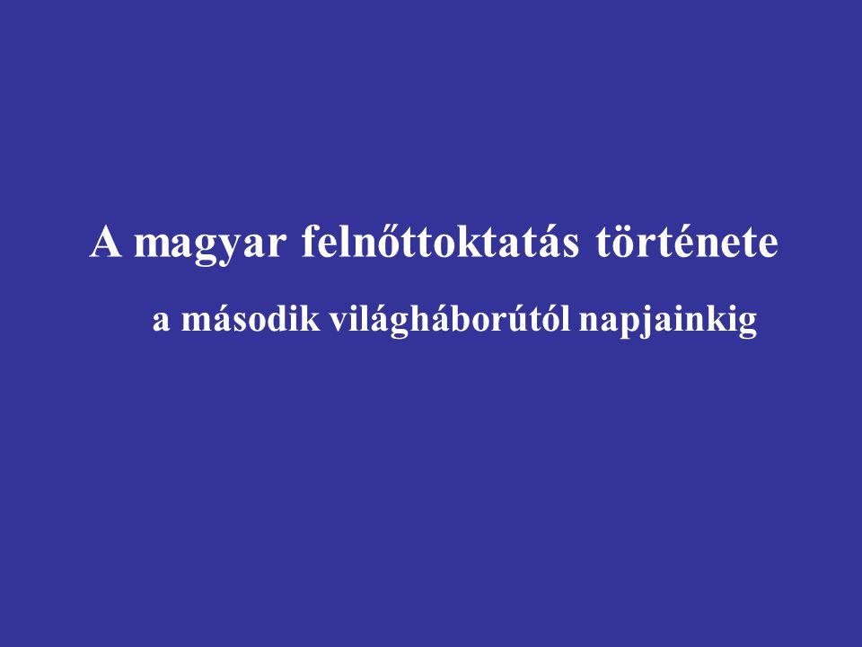 A magyar felnőttoktatás története a második világháborútól napjainkig
