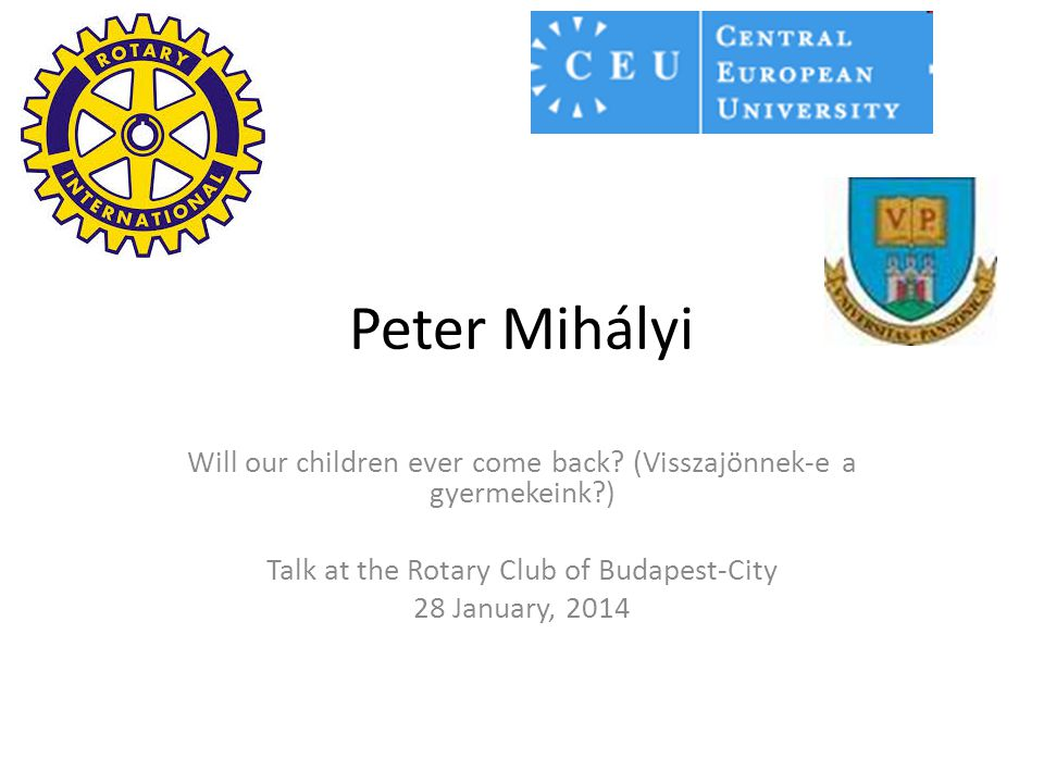 Peter Mihályi Will our children ever come back (Visszajönnek-e a gyermekeink ) Talk at the Rotary Club of Budapest-City.