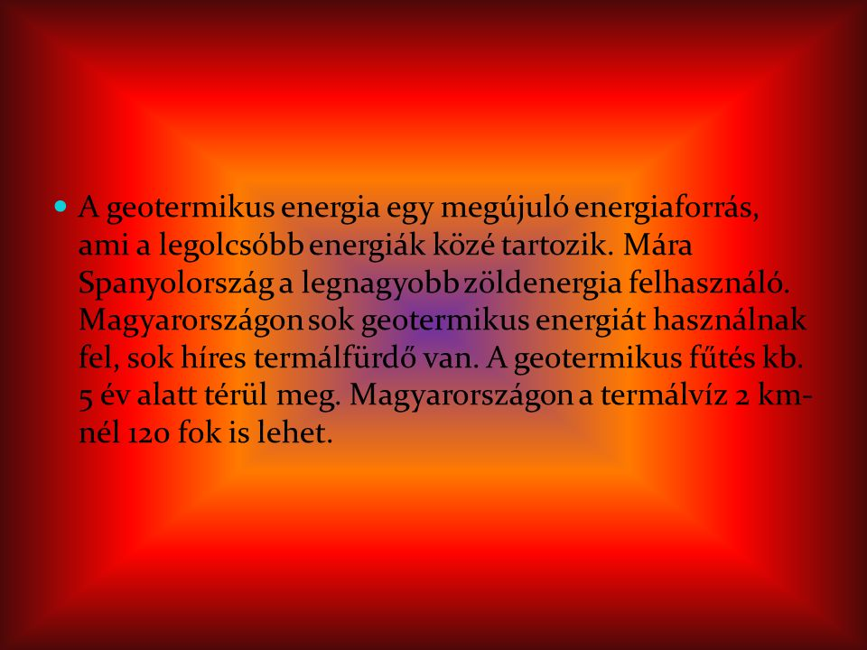 A geotermikus energia egy megújuló energiaforrás, ami a legolcsóbb energiák közé tartozik.