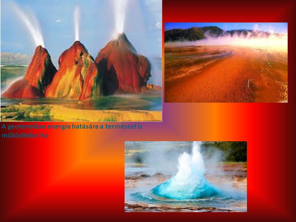 A geotermikus energia hatására a természet is működésbe lép
