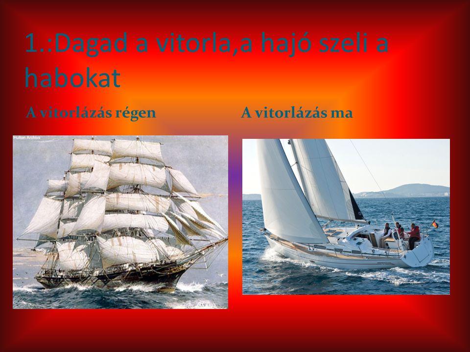 1.:Dagad a vitorla,a hajó szeli a habokat