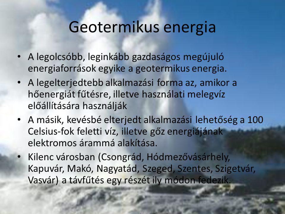 Geotermikus energia A legolcsóbb, leginkább gazdaságos megújuló energiaforrások egyike a geotermikus energia.