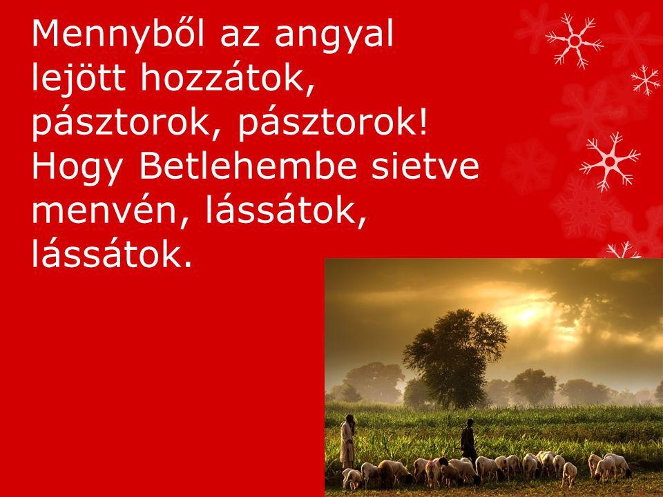 Mennyből az angyal lejött hozzátok, pásztorok, pásztorok