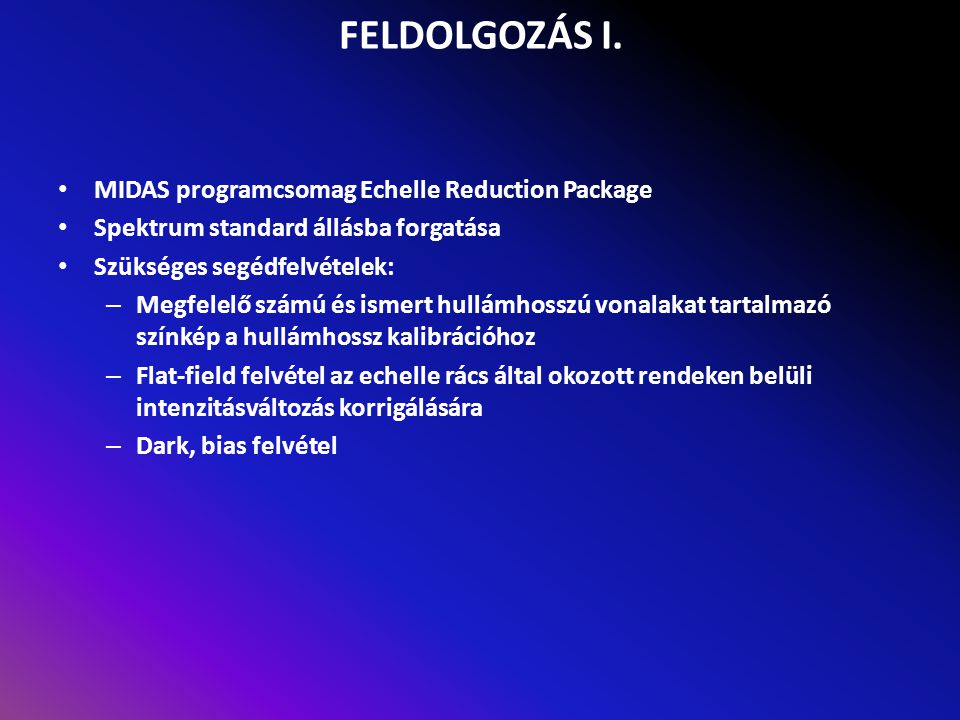 FELDOLGOZÁS I. MIDAS programcsomag Echelle Reduction Package