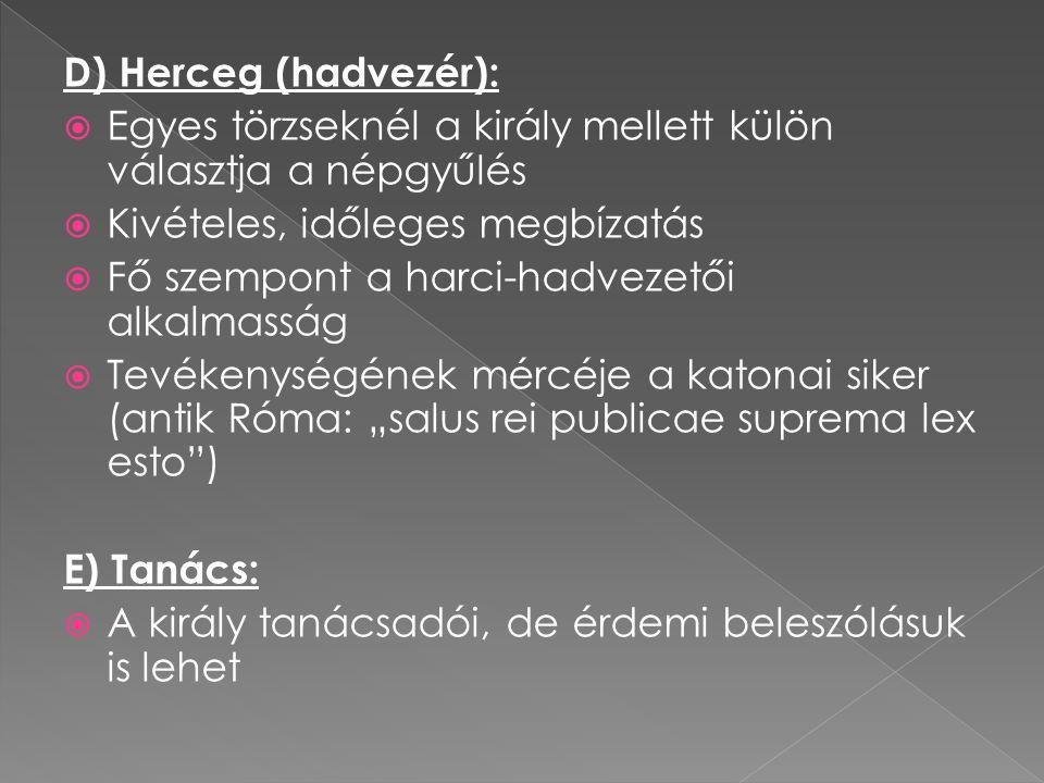 D) Herceg (hadvezér): Egyes törzseknél a király mellett külön választja a népgyűlés. Kivételes, időleges megbízatás.