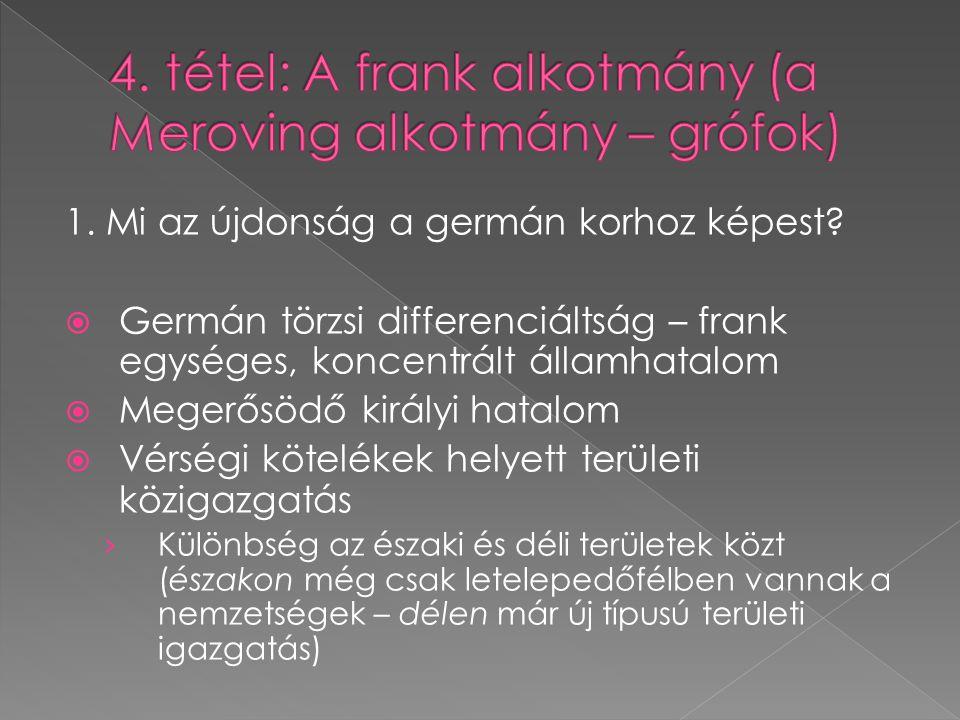4. tétel: A frank alkotmány (a Meroving alkotmány – grófok)