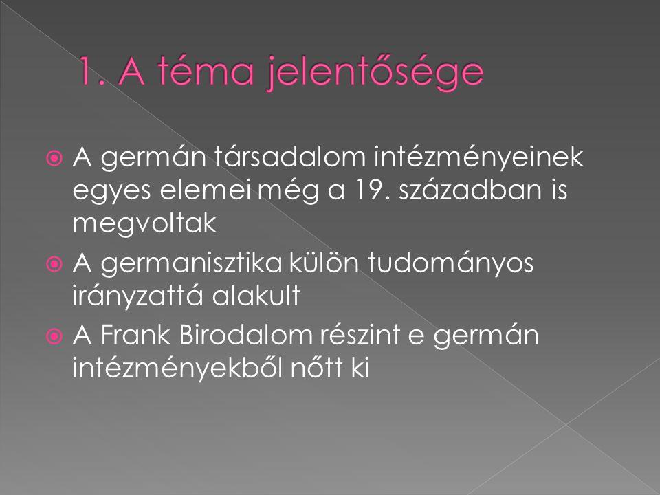 1. A téma jelentősége A germán társadalom intézményeinek egyes elemei még a 19. században is megvoltak.
