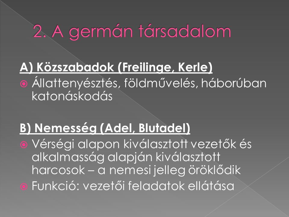 2. A germán társadalom A) Közszabadok (Freilinge, Kerle)