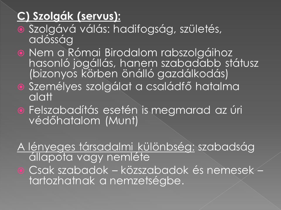 C) Szolgák (servus): Szolgává válás: hadifogság, születés, adósság.