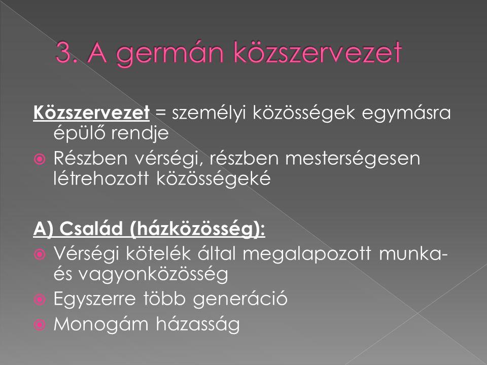 3. A germán közszervezet Közszervezet = személyi közösségek egymásra épülő rendje. Részben vérségi, részben mesterségesen létrehozott közösségeké.