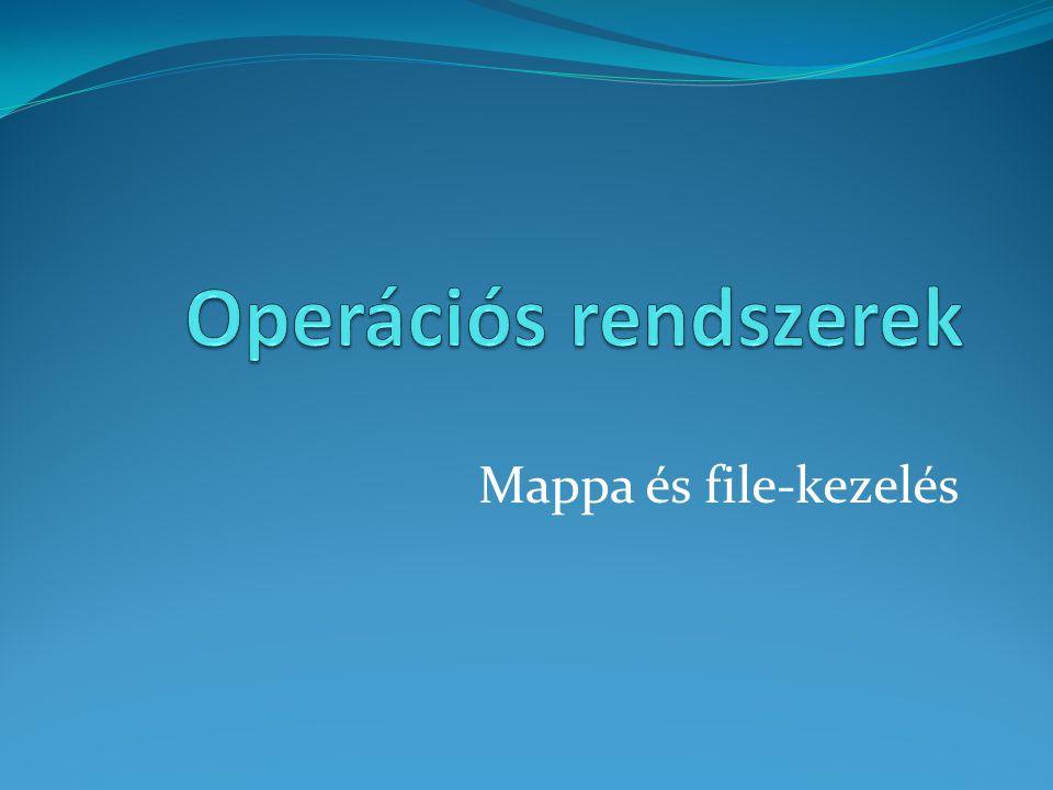 Operációs rendszerek Mappa és file-kezelés
