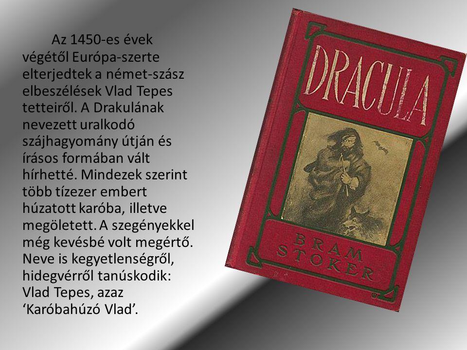 Az 1450-es évek végétől Európa-szerte elterjedtek a német-szász elbeszélések Vlad Tepes tetteiről.