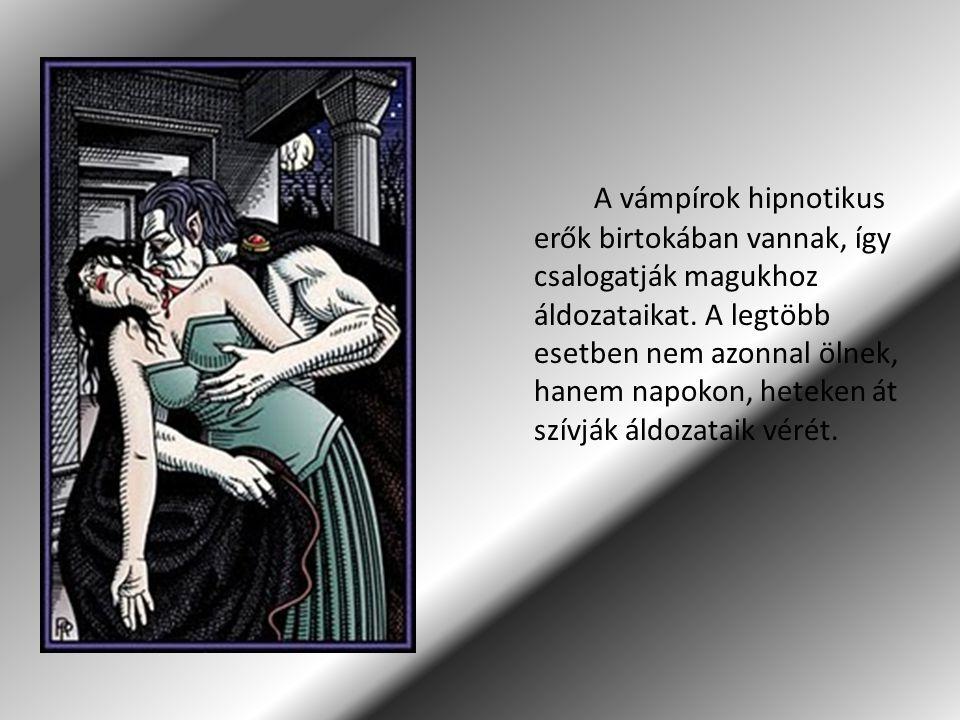 A vámpírok hipnotikus erők birtokában vannak, így csalogatják magukhoz áldozataikat.