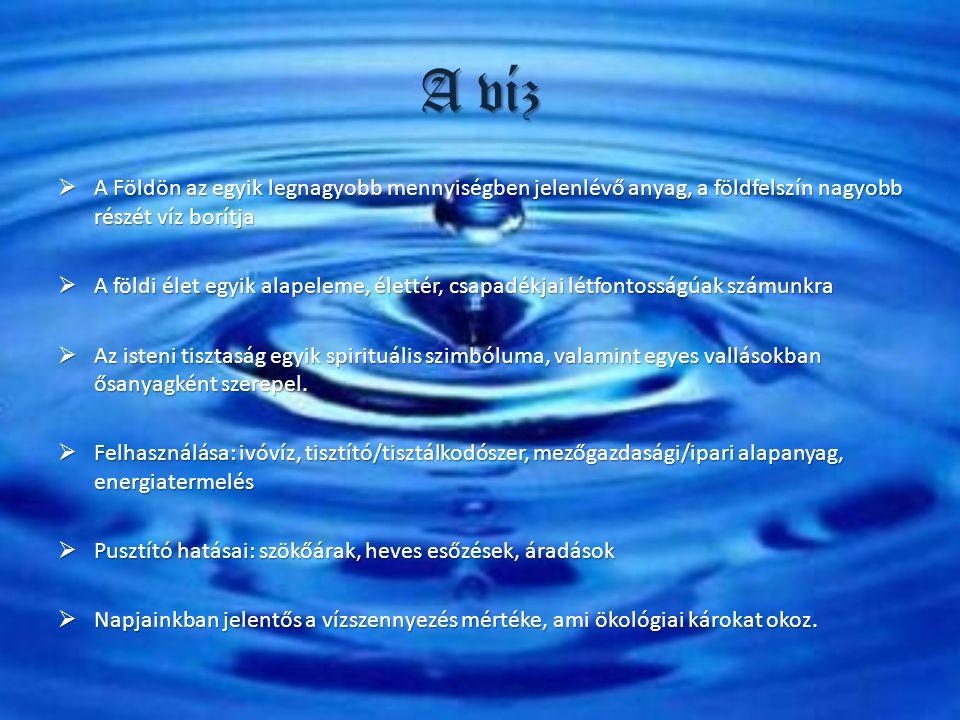 A víz A Földön az egyik legnagyobb mennyiségben jelenlévő anyag, a földfelszín nagyobb részét víz borítja.