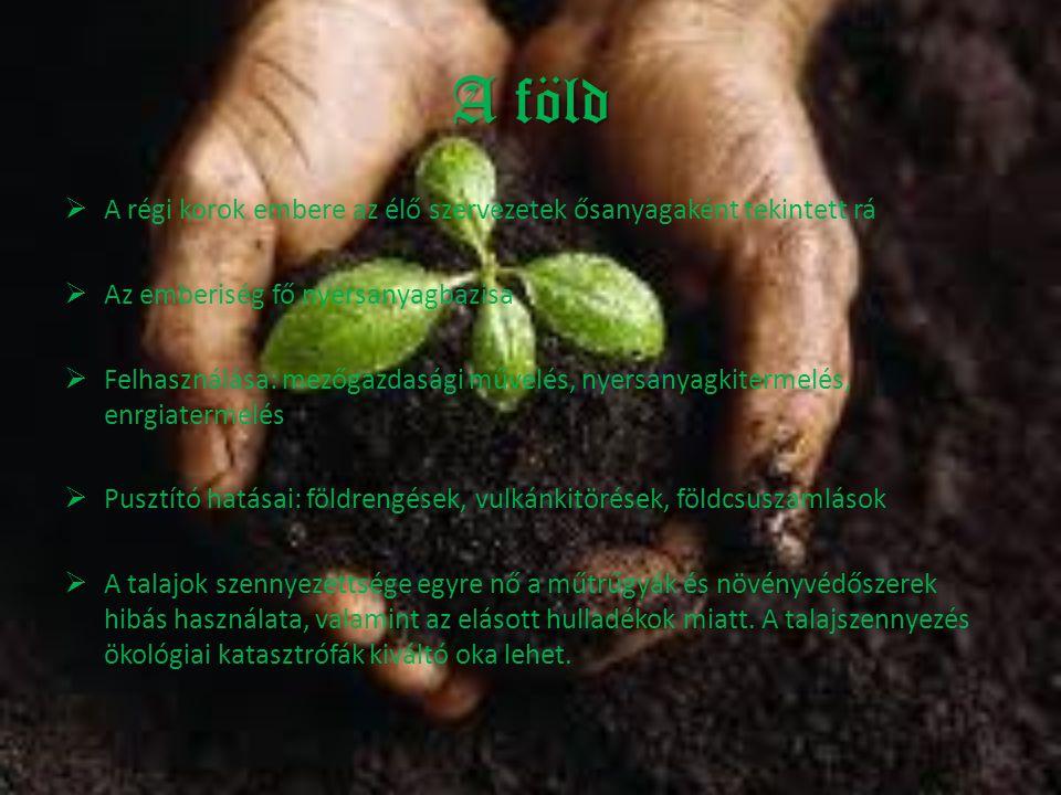 A föld A régi korok embere az élő szervezetek ősanyagaként tekintett rá. Az emberiség fő nyersanyagbázisa.