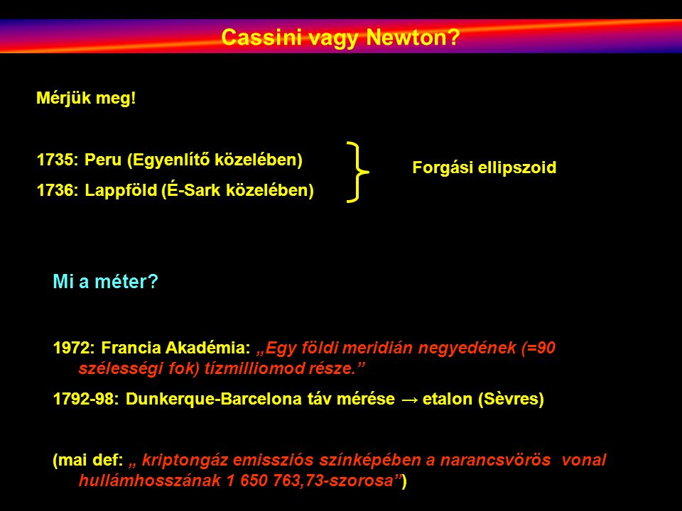 Cassini vagy Newton Mi a méter Mérjük meg!