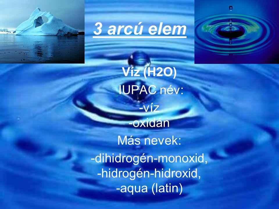 -dihidrogén-monoxid, -hidrogén-hidroxid, -aqua (latin)