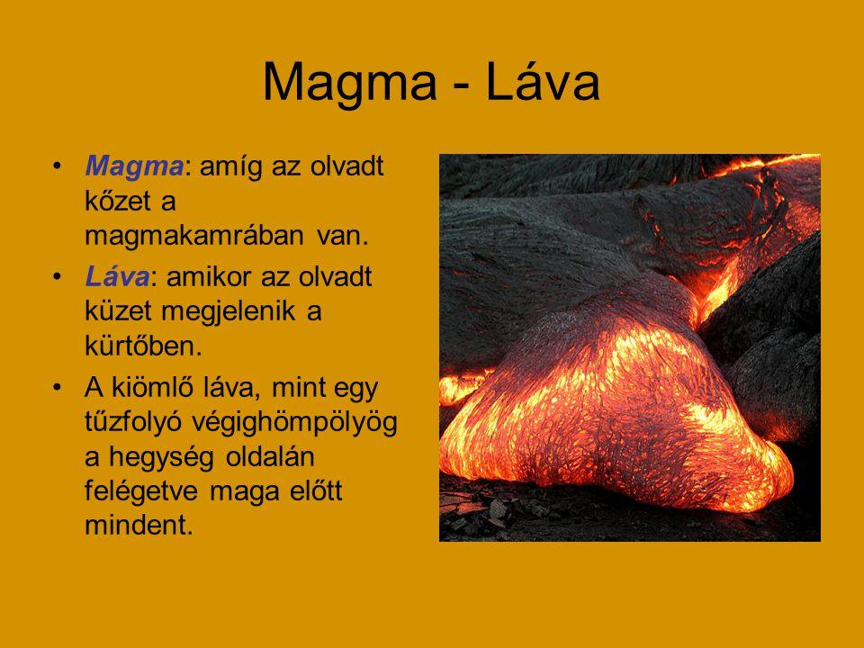 Magma - Láva Magma: amíg az olvadt kőzet a magmakamrában van.