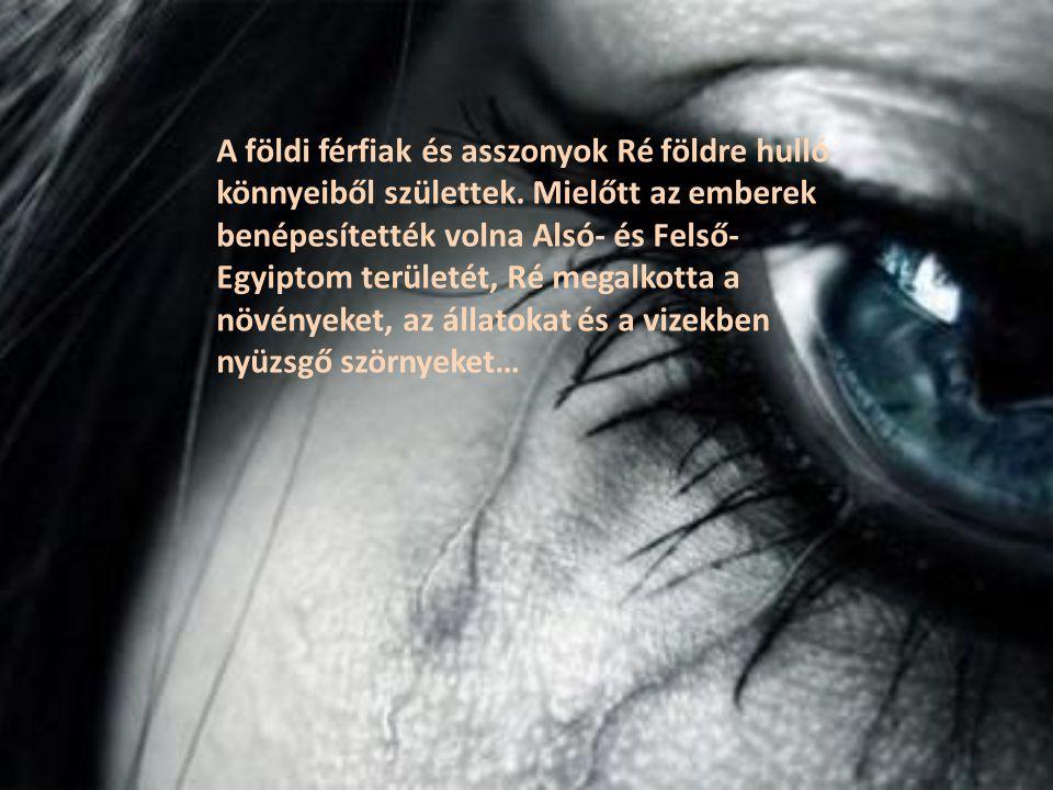 A földi férfiak és asszonyok Ré földre hulló könnyeiből születtek