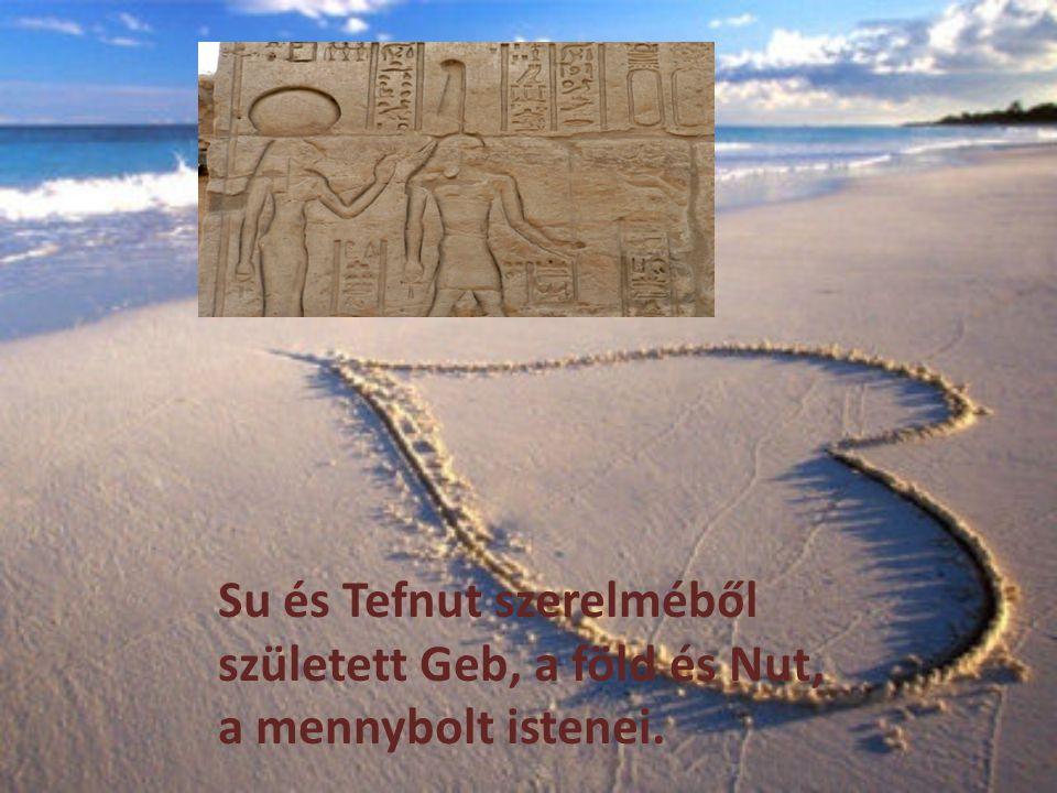 Su és Tefnut szerelméből született Geb, a föld és Nut, a mennybolt istenei.