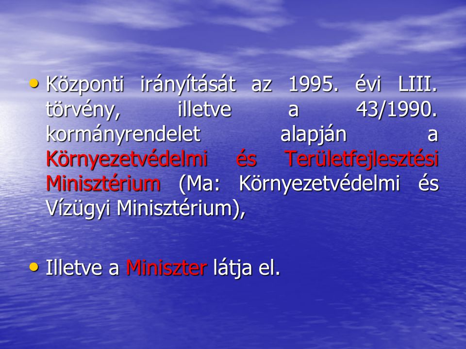 Központi irányítását az 1995. évi LIII. törvény, illetve a 43/1990